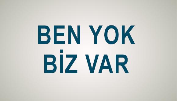 BEN YOK, BİZ VAR