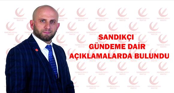 Yeniden Refah Partisi İlçe Başkanı Sandıkçı'dan Açıklama