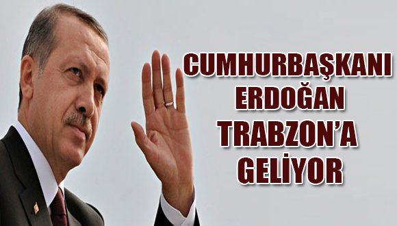 CUMHURBAŞKANI ERDOĞAN TRABZON'A GELİYOR!