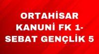 ORTAHİSAR KANUNİ FK 1-SEBAT GENÇLİK 5