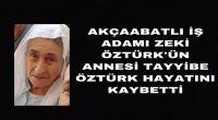 AKÇAABATLI İŞ ADAMI ZEKİ ÖZTÜRK'ÜN ANNESİ TAYYİBE ÖZTÜRK HAYATINI KAYBETTİ!
