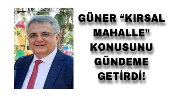 """GÜNER """"KIRSAL MAHALLE"""" KONUSUNU GÜNDEME GETİRDİ!"""